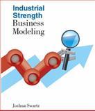 Industrial Strength Business Modeling, Joshua Swartz, 0984698329