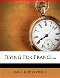 Flying for France..., James R. McConnell, 1272068323