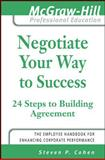Negotiate Your Way to Success : 24 Steps to Building Agreement, Cohen, Steven P., 007149832X