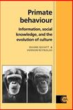 Primate Behaviour : Information, Social Knowledge, and the Evolution of Culture, Quiatt, Duane and Reynolds, Vernon, 0521498325