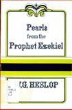 Pearls from the Prophet Ezekiel, William G. Heslop, 0825428327