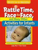 Rattle Time, Face to Face, and Many Other Activities for Infants : Birth to 6 Months, Herr, Judy and Swim, Terri, 1401818323