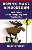 How to Make a Moose Run, Gary Stanley, 1589198328