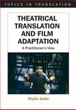 Theatrical Translation and Film Adaptation : A Practitioner's View, Zatlin, Phyllis, 1853598321