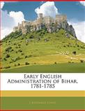 Early English Administration of Bihar, 1781-1785, J Reginald Hand and J. Reginald Hand, 1141128322