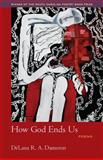 How God Ends Us, DéLana R. A. Dameron, 1570038325