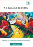 The Evolving Economy Essays on the Evolutionary Approach to Economics, Witt, 1845428323
