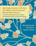 Age Appropriate Activities for Adults with Profound Mental Retardation : A Collaborative Design by Music Therapy, Occupational Therapy, and Speech Pathology, Galerstein, Nina and Martin, Kris, 1891278320