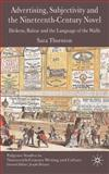 Advertising, Subjectivity and the Nineteenth-Century Novel : Dickens, Balzac and the Language of the Walls, Thornton, Sara, 0230008321