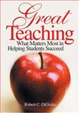 Great Teaching : What Matters Most in Helping Students Succeed, DiGiulio, Robert C., 0761988327