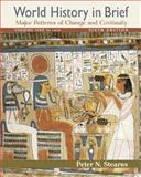 World History in Brief, Volume 1 : Major Patterns of Change and Continuity: To 1450, Stearns, Peter N., 0321488326