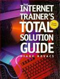 The Internet Trainer's Total Solution Guide, Diane K. Kovacs, 0471288322