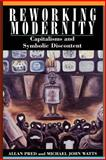 Reworking Modernity : Capitalisms and Symbolic Discontent, Pred, Allan and Watts, Michael, 0813518326
