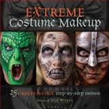 Extreme Costume Makeup, Brian Wolfe and Nick Wolfe, 1440328323