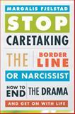 Stop Caretaking the Borderline or Narcissis, Margalis Fjelstad, 1442238321