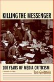 Killing the Messenger : 100 Years of Media Criticism, Goldstein, Tom, 0231118333