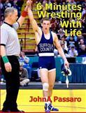 6 Minutes Wrestling with Life, John Passaro, 1482728338