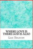 Where Love Is There God Is Also, Leo Tolstoy, 1484188330