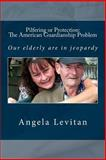 Pilfering or Protection: the American Guardianship Problem, Angela Levitan, 1493618334