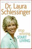 Stop Whining, Start Living, Laura Schlessinger, 0060838337