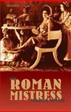 The Roman Mistress : Ancient and Modern Representations, Wyke, Maria, 0199228337