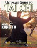 Ultimate Guide to Tai Chi, Little, John R. and Wong, Curtis F., 0809228335