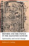 Reform and the Papacy in the Eleventh Century : Spirituality and Social Change, Cushing, Kathleen G. and Cushing, Kathleen, 0719058333
