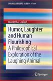 Humor, Laughter and Human Flourishing : A Philosophical Exploration of the Laughing Animal, Gordon, Mordechai, 3319008331