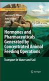 Hormones and Pharmaceuticals Generated by Concentrated Animal Feeding Operations : Transport in Water and Soil, , 0387928332