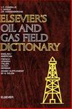 Elsevier's Oil and Gas Field Dictionary : In English/American, French, Spanish, Italian, Dutch, German and Arabic, Chaballe, L. Y. and Masuy, L., 0444418334