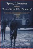 Spies, Informers and the `Anti-Sinn Fein Society' : The Intelligence War in Cork City, 1919-1921, Borgonovo, John and O'Halpin, Eunan, 0716528339
