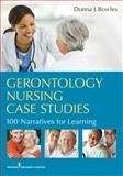 Gerontology Nursing Case Studies : 100 Narratives for Learning, Bowles, Donna J. and Bowles, Donna, 0826108334