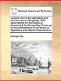 General View of the Agriculture and Rural Economy of Anglesey with Observations on the Means of Improving It, by George Kay Drawn up for the Conside, George Kay, 1170088333