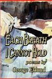 Each Breath I Cannot Hold, George Eklund, 1936138336