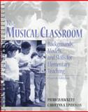 The Musical Classroom : Backgrounds, Models and Skills for Elementary Teaching, Hackett, Patrica and Lindeman, Carolynn A., 0132628333