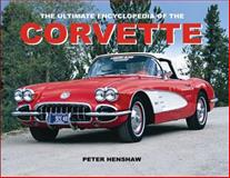The Ultimate Encyclopedia of the Corvette, Peter Henshaw, 0785828338