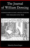 The Journal of William Dowsing : Iconoclasm in East Anglia During the English Civil War, , 0851158331
