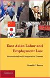 East Asian Labor and Employment Law : International and Comparative Context, Brown, Ronald C., 1107018331