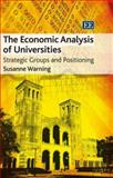 The Economic Analysis of Universities : Strategic Groups and Positioning, Warning, Susanne, 1845428331
