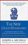 The New Gold Standard : 5 Leadership Principles for Creating a Legendary Customer Experience Courtesy of the Ritz-Carlton Hotel Company, Michelli, Joseph A., 0071548335