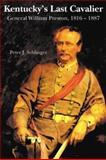 Kentucky's Last Cavalier : General William Preston, 1816-1887, Sehlinger, Peter J., 0916968332
