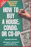 How to Buy a House, Condo, and Co-Op, Thomsett, Michael C. and Consumer Reports Books Editors, 0890438331