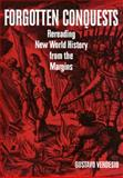 Forgotten Conquests : Rereading New World History from the Margins, Verdesio, Gustavo, 1566398339