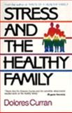 Stress and the Healthy Family : How Healthy Families Handle the 10 Most Common Stresses, Curran, Dolores, 0062548336