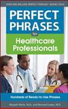 Healthcare Professionals : Hundreds of Ready-to-Use Phrases, Rotte, Masashi and Lopez, Bernard, 0071768335