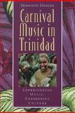 Carnival Music in Trinidad : Experiencing Music, Expressing Culture, Dudley, Shannon and Wade, Bonnie C., 0195138333