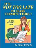 It's Not Too Late to Learn Computers, Byerley, Sean, 1418498335