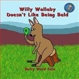Willy Wallaby Doesn't Like Being Bald, Betty Cain, 1480228338