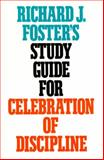 Richard J. Foster's Study Guide for Celebration of Discipline, Richard J. Foster and Foster, 0060628332