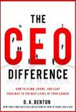 The CEO Difference : How to Climb, Crawl, and Leap Your Way to the Next Level of Your Career, Benton and Benton, D. A., 0071828338